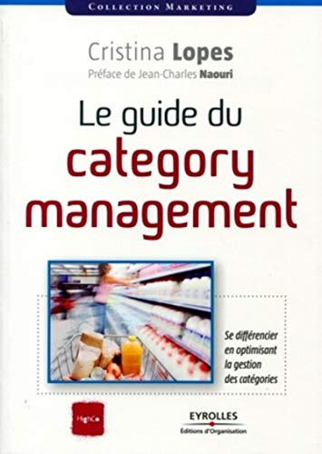 Le guide du category management : Se différencier en optimisant la gestion des catégories