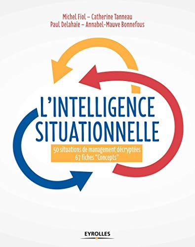 "L'intelligence situationnelle : 50 situations de management décrytées + 67 fiches ""Concepts"" Ed. 1 