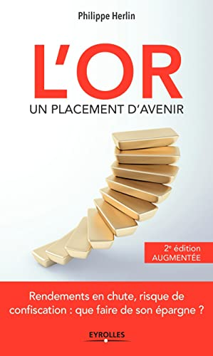 L'or, un placement d'avenir - 2e édition augmentée : Rendements en chute, risque de confiscation : que faire de son épargne ? Ed. 2 | Herlin, Phili