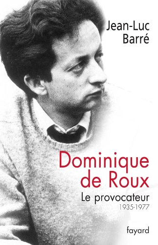 Dominique de Roux : Le provocateur (1935-1977)