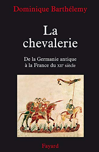 La chevalerie : De la Germanie antique à la France du XIIe siècle