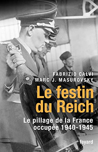 Le festin du Reich : Le pillage de la France occupée (1940-1945)