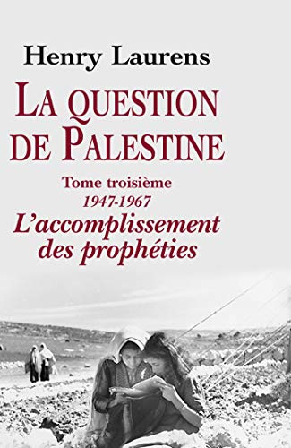 La question de Palestine : Tome 3, 1947-1967 L'accomplissement des prophéties