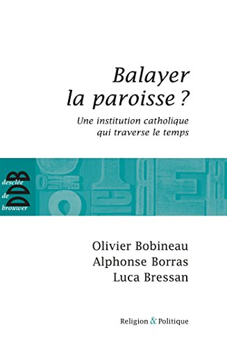 Balayer la paroisse ? : Une institution catholique qui traverse le temps