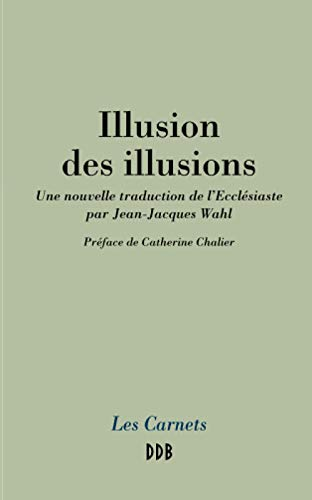 Illusion des illusions : Une nouvelle traduction de l'Ecclésiaste par Jean-Jacques Wahl