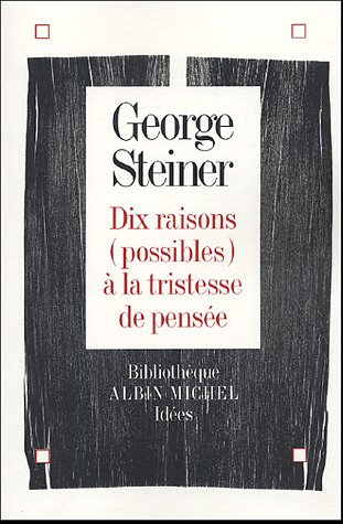 Dix raisons (possibles) à la tristesse de la pensée : Edition bilingue
