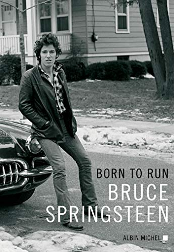 Born to run / Bruce Springsteen ; traduit de l'américain par Nicolas Richard.
