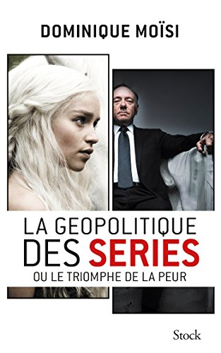 géopolitique des séries (La) : De Game of thrones à House of cards |