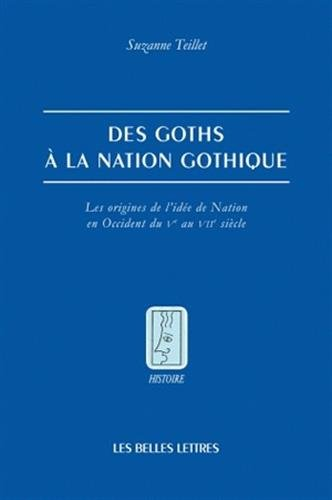 Des Goths à la nation gothique : Les origines de l'idée de nation en Occident du Ve au VIIe siècle