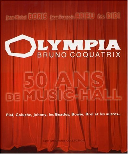 Olympia, Bruno Coquatrix : 50 ans de music-hall | Boris, Jean-Michel (1933-....)
