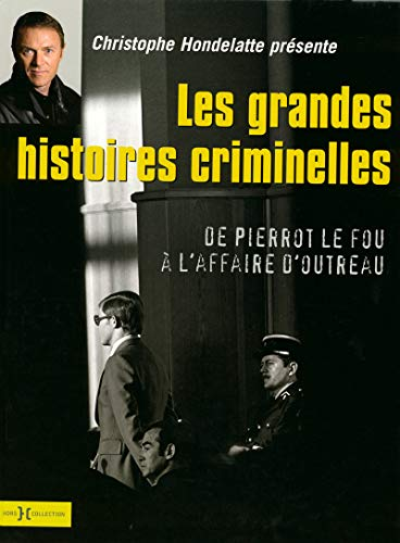 Les grandes affaires criminelles : De Pierrot le fou à l'affaire d'Outreau