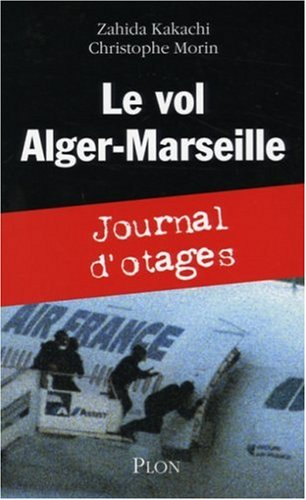 Le vol Alger-Marseille : Journal d'otages