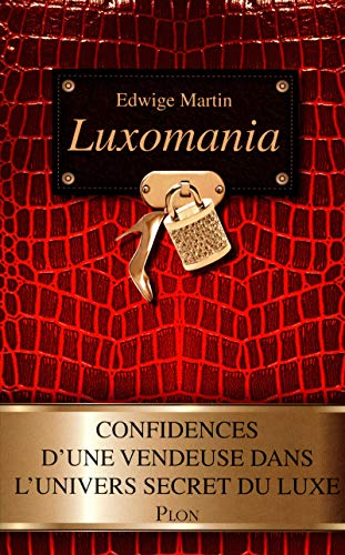 Luxomania : Confidences d'une vendeuse dans l'univers secret du luxe