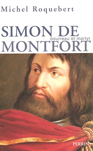 Simon de Montfort : Bourreau et martyr