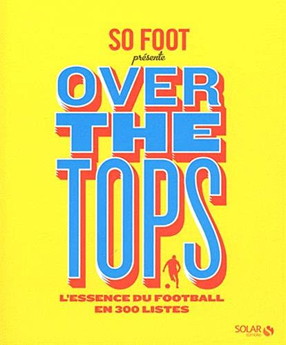 So Foot Over the tops : L'essence du foot en 300 listes