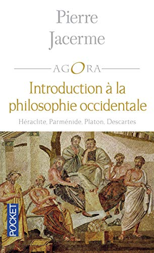 Introduction à la philosophie occidentale : Héraclite - Parménide - Platon - Descartes