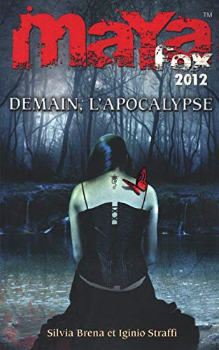 Maya Fox 2012, Tome 3 : Demain, l'apocalypse