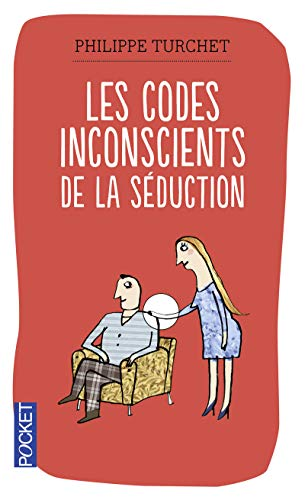 Les codes inconscients de la séduction : Comprendre son interlocuteur grâce à la synergologie