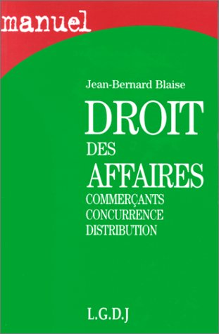 Droit des affaires: Commerçants, concurrence, distribution