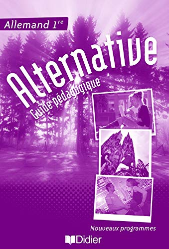 Allemand 1e Alternative : Guide pédagogique