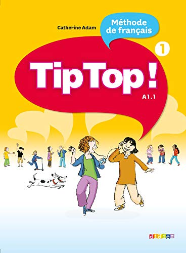 Tip Top ! Méthode de français A1.1 : Volume 1