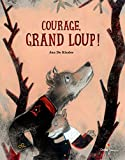 Courage, grand loup ! | Kinder, Jan de. Auteur