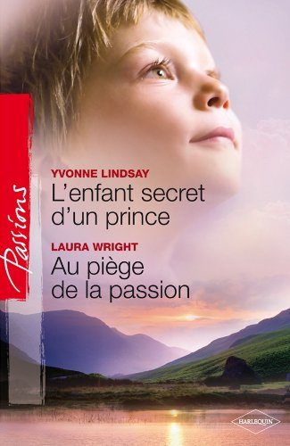 L'enfant secret d'un prince ; Au piège de la passion
