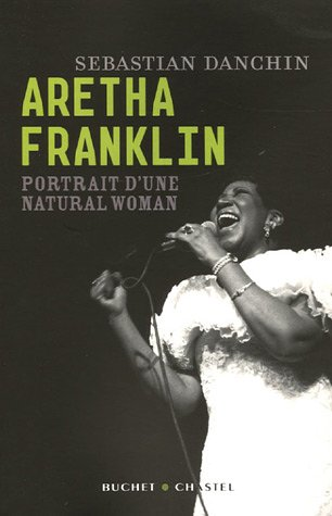 Aretha Franklin : Portrait d'une natural woman