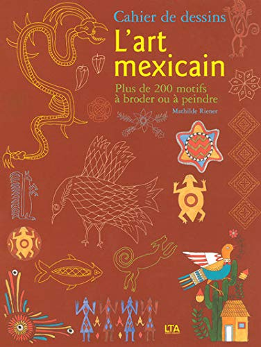 L'art mexicain : Cahier de dessins