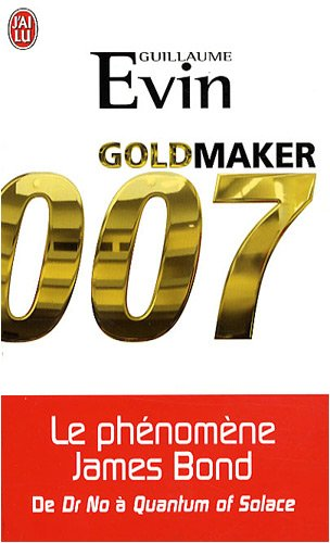 Goldmaker : Le phénomène James Bond de Dr No à Quantum of Solace