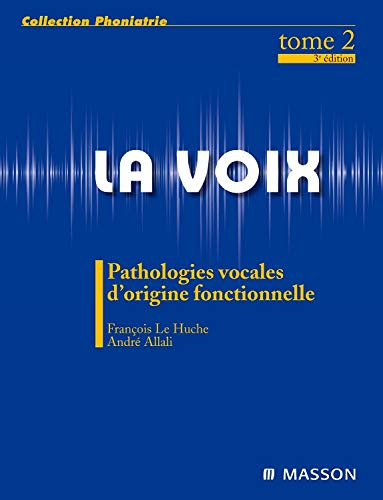 La voix : Volume 2, Pathologies vocales d'origine fonctionnelle