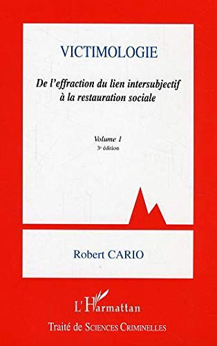 Victimologie, tome 1 : De l'effraction du lien intersubjectif à la restauration sociale