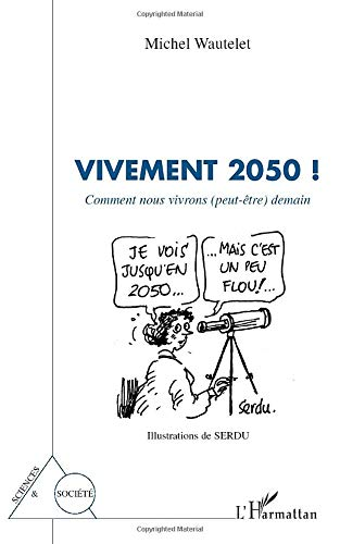 Vivement 2050 ! : Comment nous vivrons (peut-être) demain