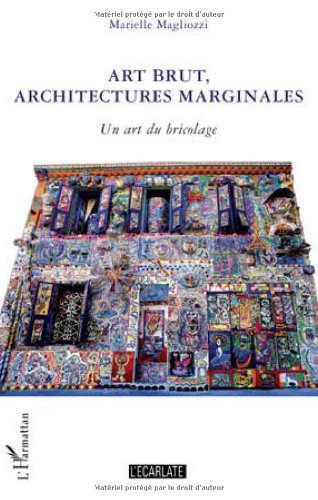 Art brut, architectures marginales : Un art du bricolage