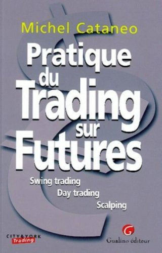 Pratique du trading sur futures : Swing trading - Day trading - Scalping