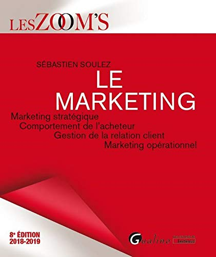 Le marketing : marketing stratégique, comportement de l'acheteur, gestion de la relation client, marketing opérationnel |