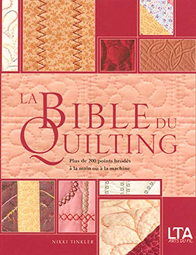 La Bible du quilting : Plus de 200 points brodés à la main ou à la machine