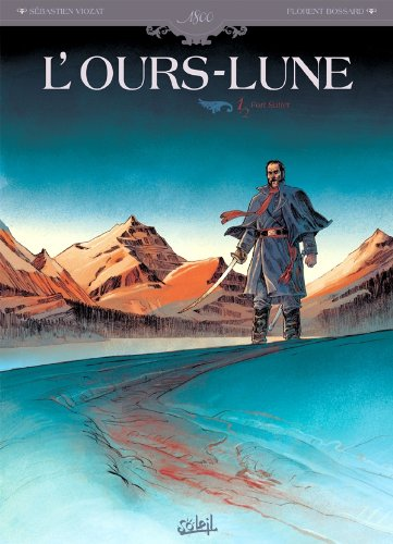 L'Ours-Lune, Tome 1 : Fort Sutter