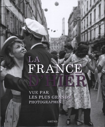 La France d'hier vue par les plus grands photographes