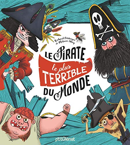 Le pirate le plus terrible du monde / texte, Richard Petitsigne ; illustrations, Mélanie Allag.