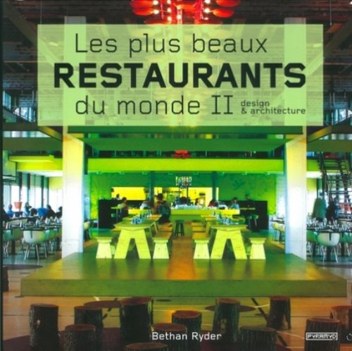 Les plus beaux restaurants du monde : Tome 2, design et architecture