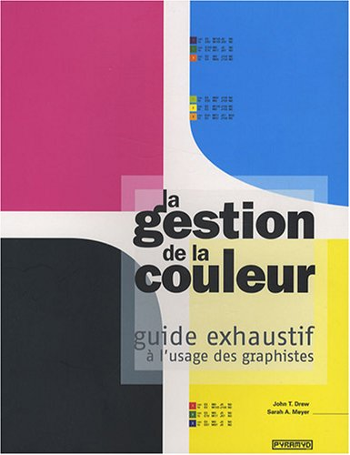 La gestion de la couleur : Guide exhaustif à l'usage des graphistes