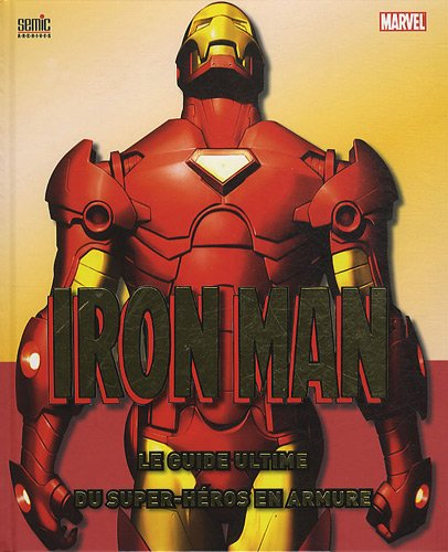 Iron Man : Le guide ultime du super-héros en armure