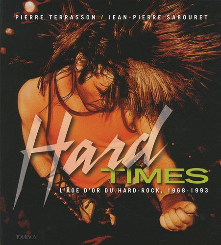 Hard Times : L'âge d'or du hard rock, 1968-1993