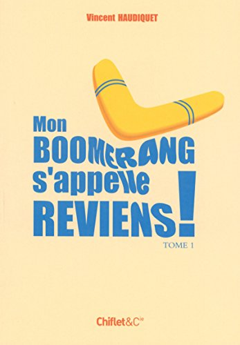Mon boomerang s'appelle reviens ! : Tome 1