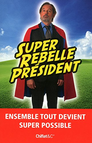 Super rebelle président  la force super tranquille