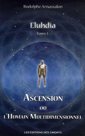 Eluhdia : Tome 1, Ascension ou L'humain multidimensionnel