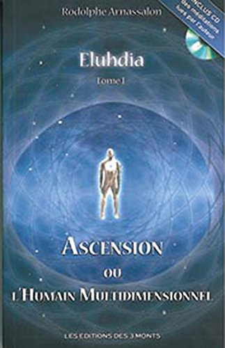 Eluhdia - T.1 : Ascension Ou l'Humain Multidimensionnel