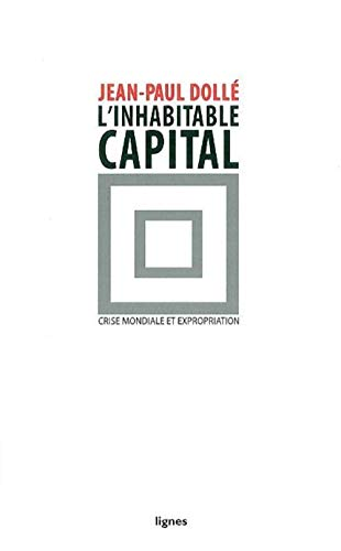 L'inhabitable capital : Crise mondiale et expropriation