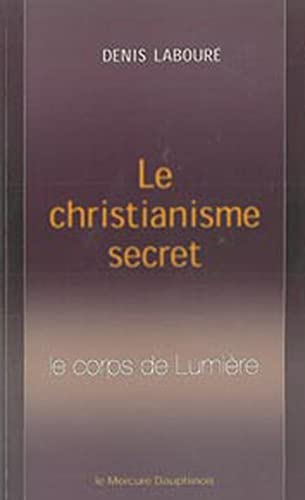Christianisme secret (le) - le corps de lumiere